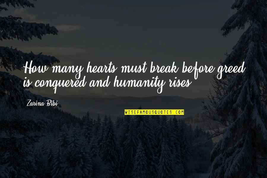 Zarina Bibi Quotes By Zarina Bibi: How many hearts must break before greed is