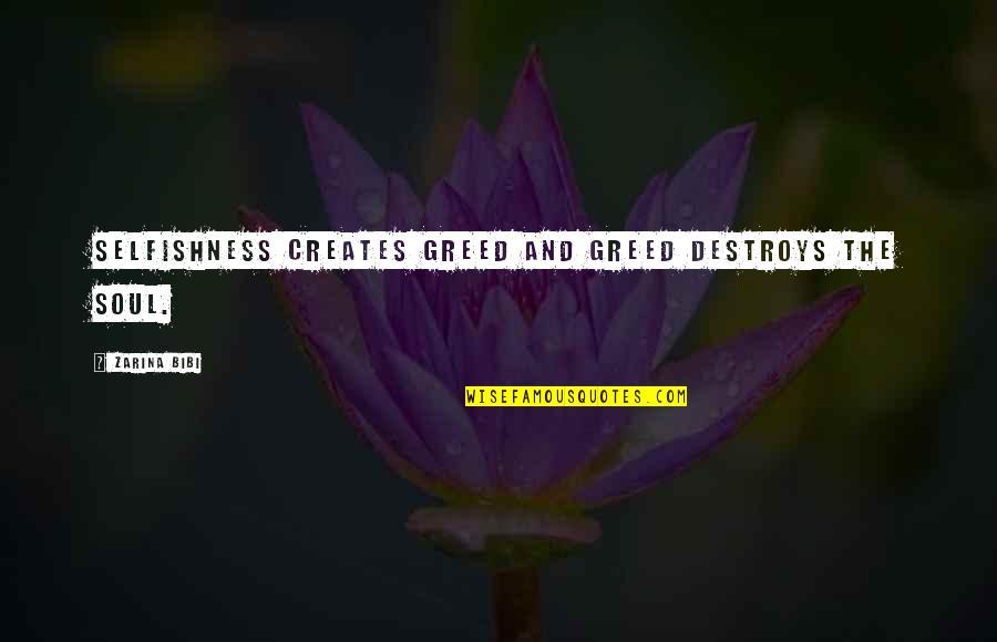 Zarina Bibi Quotes By Zarina Bibi: Selfishness creates greed and greed destroys the soul.