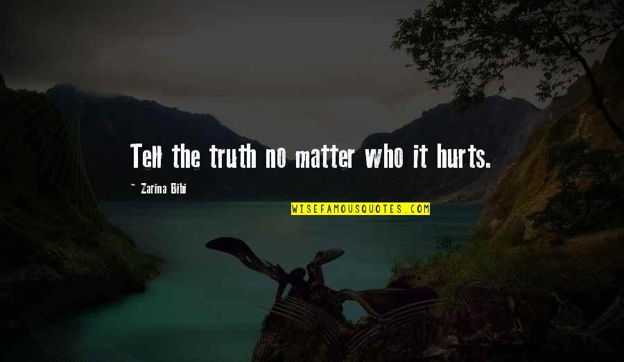 Zarina Bibi Quotes By Zarina Bibi: Tell the truth no matter who it hurts.