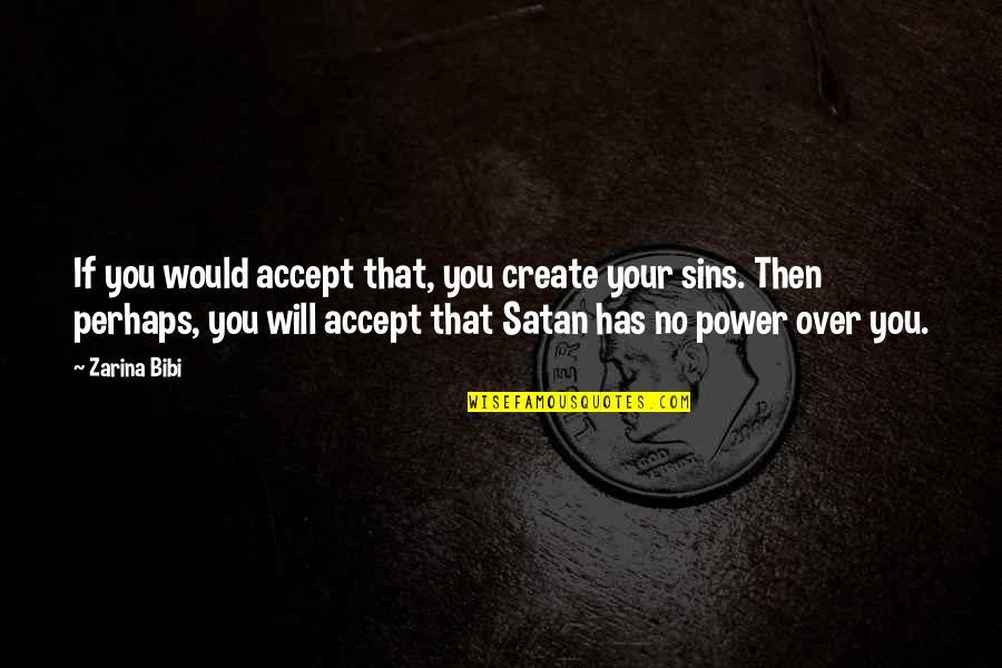 Zarina Bibi Quotes By Zarina Bibi: If you would accept that, you create your