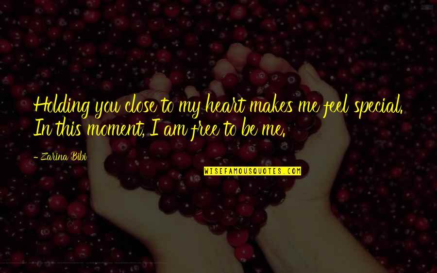 Zarina Bibi Quotes By Zarina Bibi: Holding you close to my heart makes me