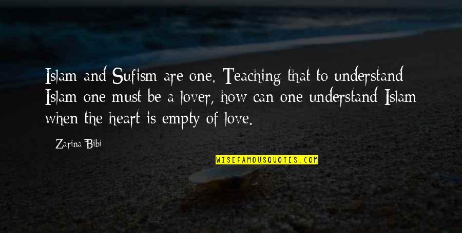 Zarina Bibi Quotes By Zarina Bibi: Islam and Sufism are one. Teaching that to