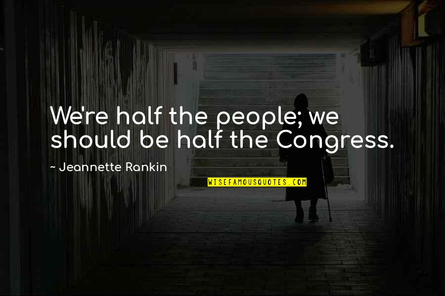 Zark Quotes By Jeannette Rankin: We're half the people; we should be half