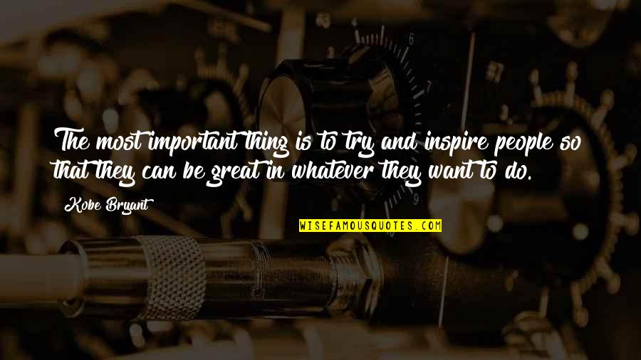 Zark Quotes By Kobe Bryant: The most important thing is to try and