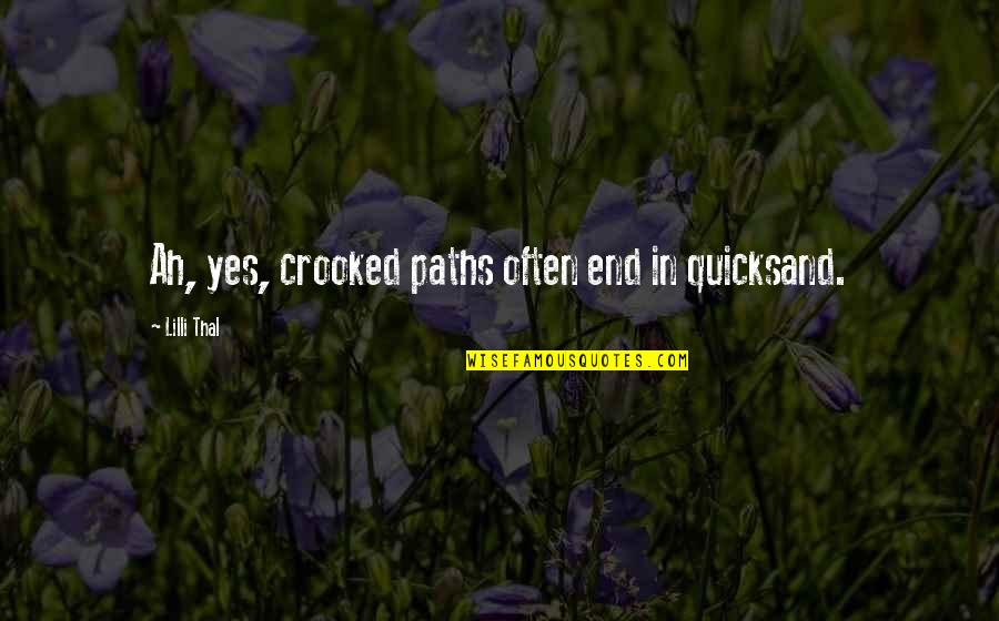 Zark Quotes By Lilli Thal: Ah, yes, crooked paths often end in quicksand.