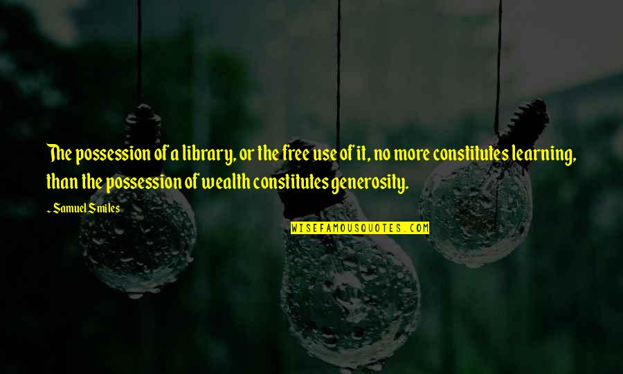 Zark Quotes By Samuel Smiles: The possession of a library, or the free