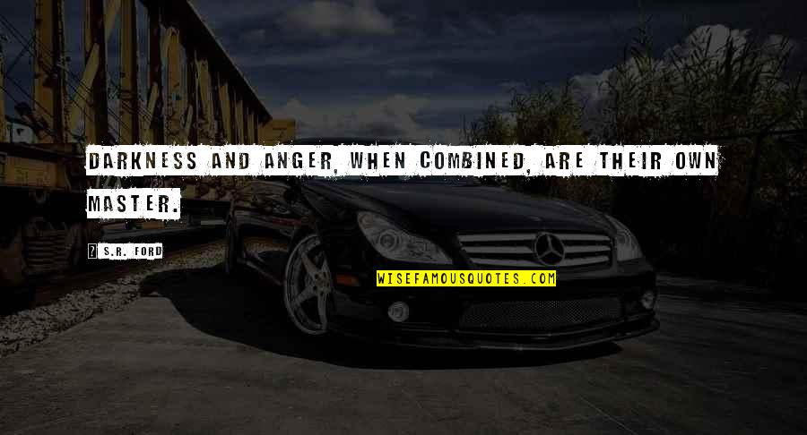Zarrys Quotes By S.R. Ford: Darkness and anger, when combined, are their own