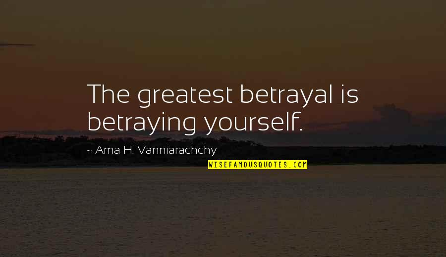 Zathura Quotes By Ama H. Vanniarachchy: The greatest betrayal is betraying yourself.