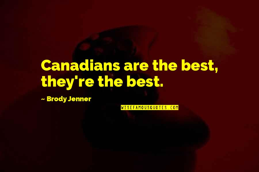 Zathura Quotes By Brody Jenner: Canadians are the best, they're the best.