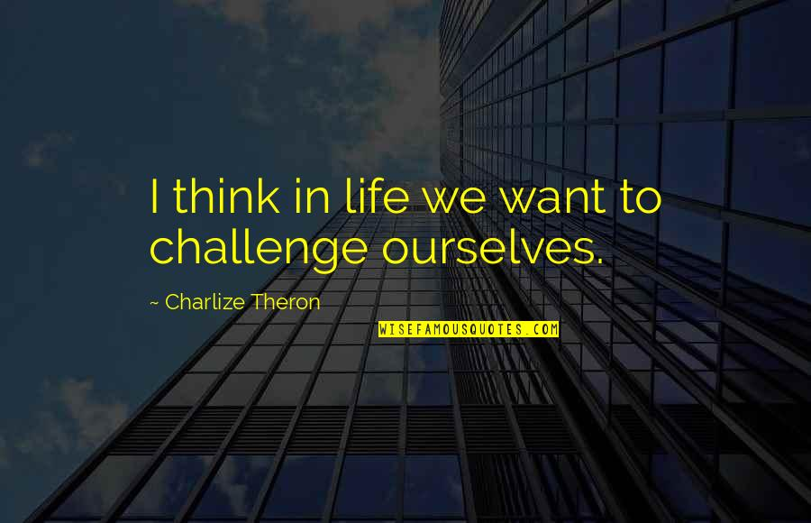 Zathura Quotes By Charlize Theron: I think in life we want to challenge