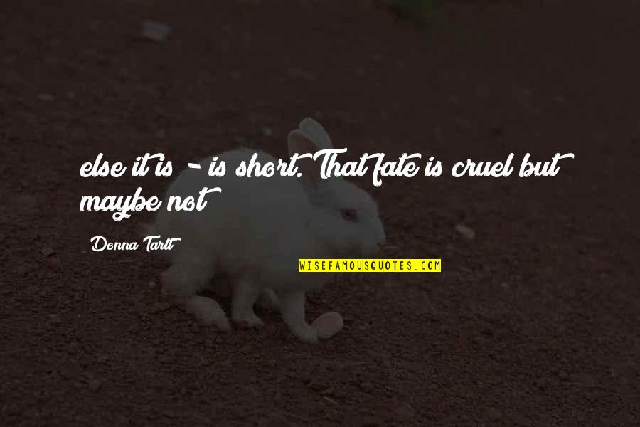 Zathura Quotes By Donna Tartt: else it is - is short. That fate