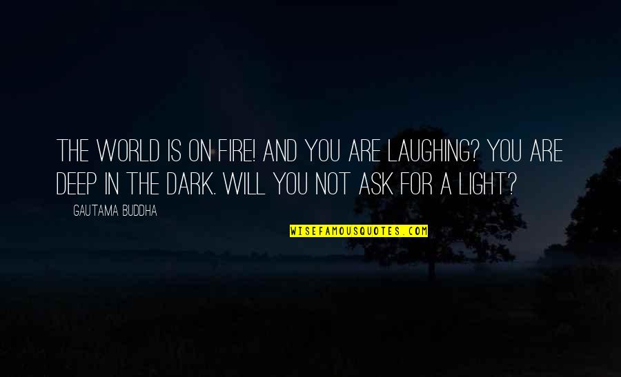 Zathura Quotes By Gautama Buddha: The world is on fire! And you are