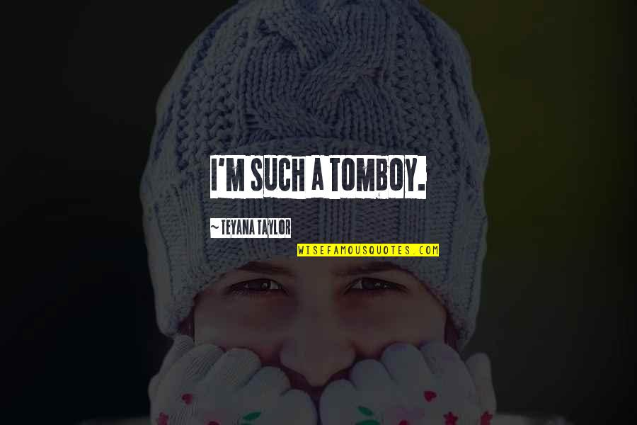 Zathura Quotes By Teyana Taylor: I'm such a tomboy.