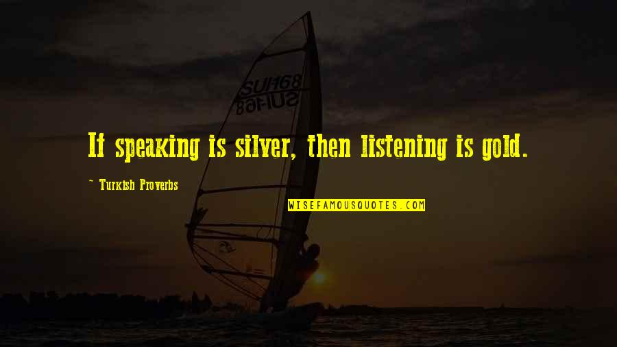 Zathura Quotes By Turkish Proverbs: If speaking is silver, then listening is gold.