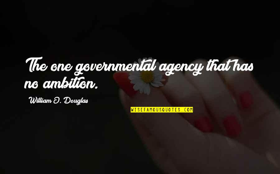 Zathura Quotes By William O. Douglas: The one governmental agency that has no ambition.