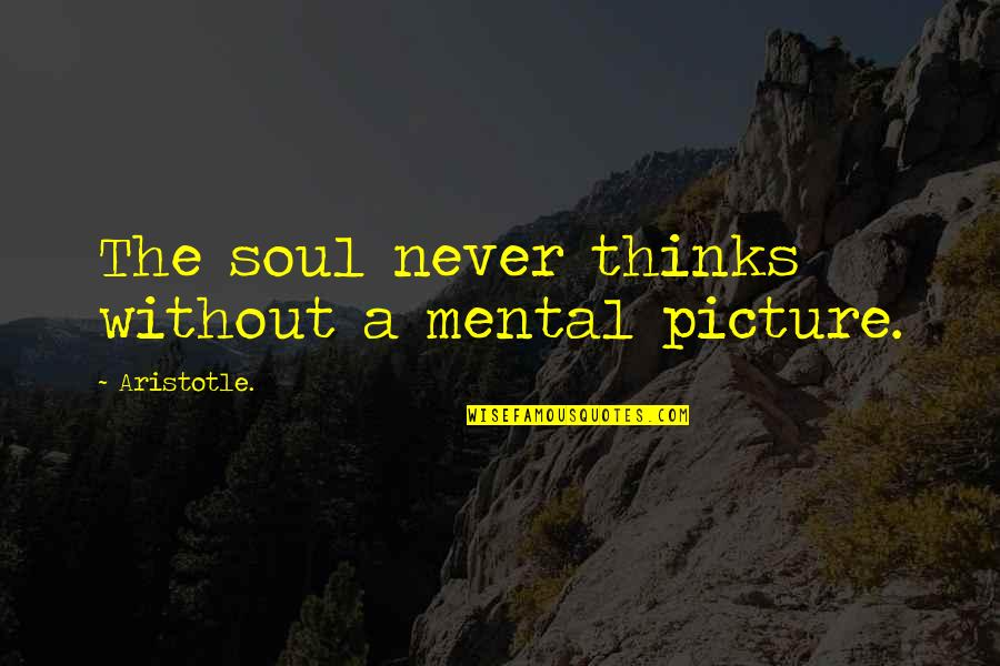 Zayed Al Nahyan Quotes By Aristotle.: The soul never thinks without a mental picture.
