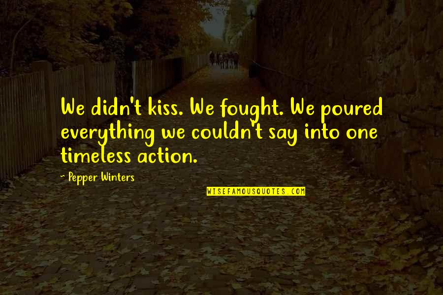 Zayed Al Nahyan Quotes By Pepper Winters: We didn't kiss. We fought. We poured everything