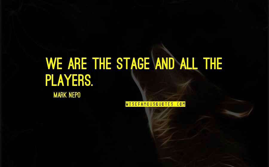 Zayn Harry Quotes By Mark Nepo: We are the stage and all the players.