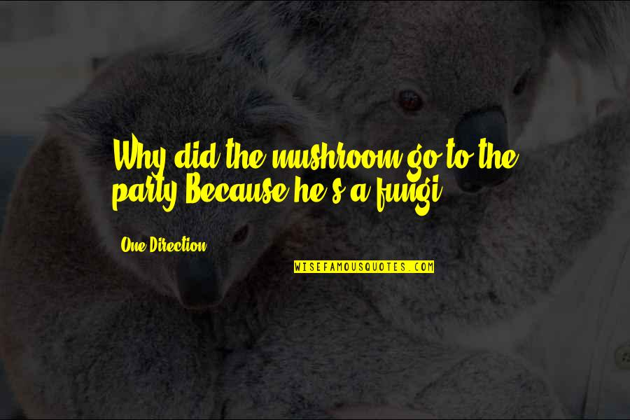 Zayn Harry Quotes By One Direction: Why did the mushroom go to the party?Because