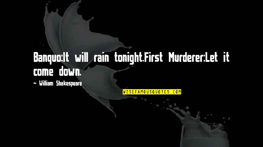 Zayn Harry Quotes By William Shakespeare: Banquo:It will rain tonight.First Murderer:Let it come down.