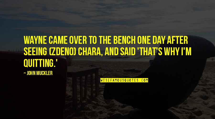Zdeno Chara Quotes By John Muckler: Wayne came over to the bench one day