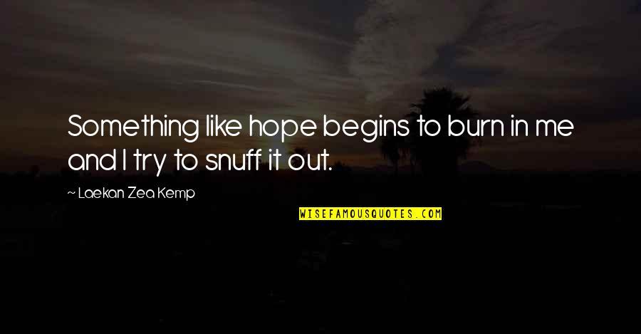 Zea Quotes By Laekan Zea Kemp: Something like hope begins to burn in me