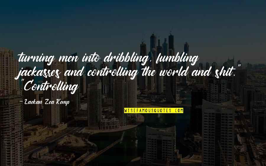 Zea Quotes By Laekan Zea Kemp: turning men into dribbling, fumbling jackasses and controlling