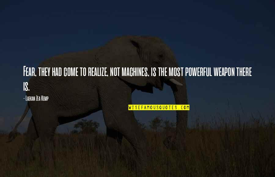 Zea Quotes By Laekan Zea Kemp: Fear, they had come to realize, not machines,