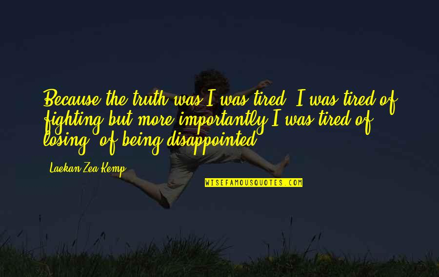 Zea Quotes By Laekan Zea Kemp: Because the truth was I was tired. I