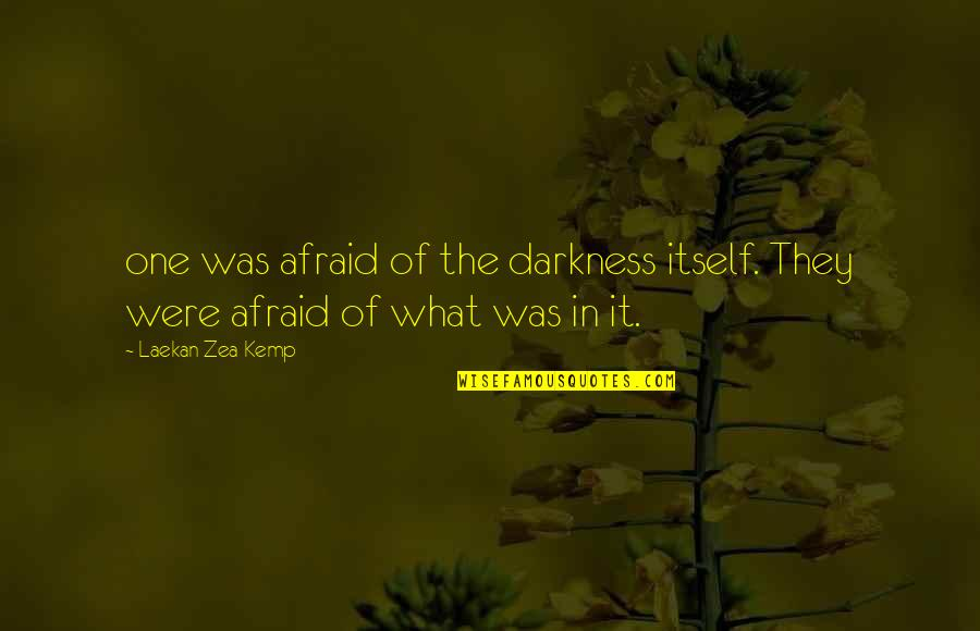 Zea Quotes By Laekan Zea Kemp: one was afraid of the darkness itself. They