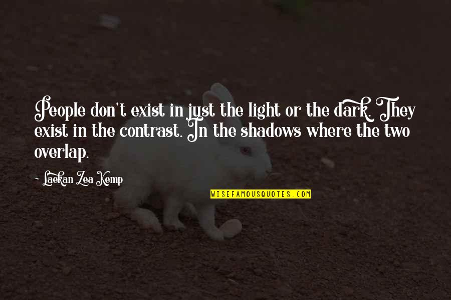 Zea Quotes By Laekan Zea Kemp: People don't exist in just the light or