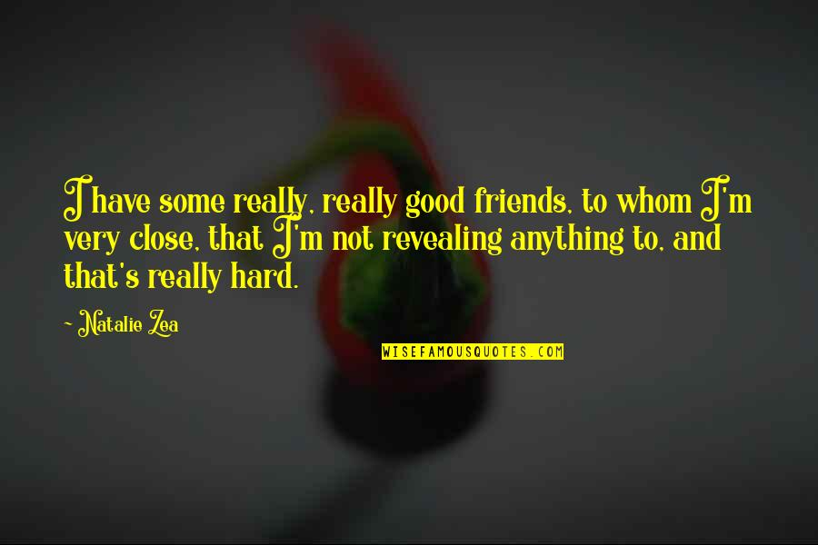 Zea Quotes By Natalie Zea: I have some really, really good friends, to