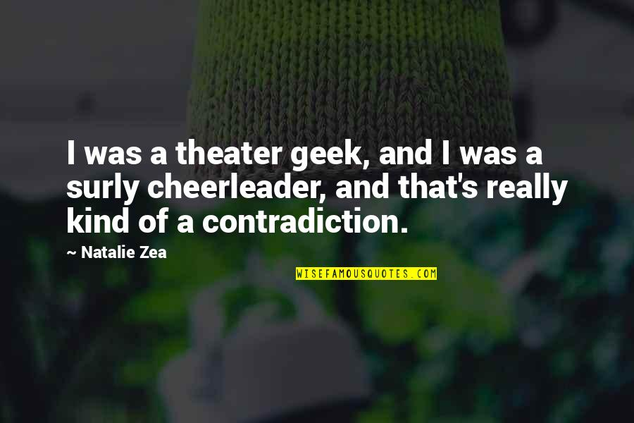 Zea Quotes By Natalie Zea: I was a theater geek, and I was