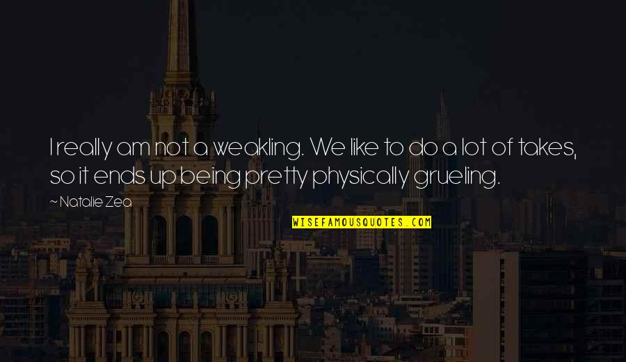 Zea Quotes By Natalie Zea: I really am not a weakling. We like