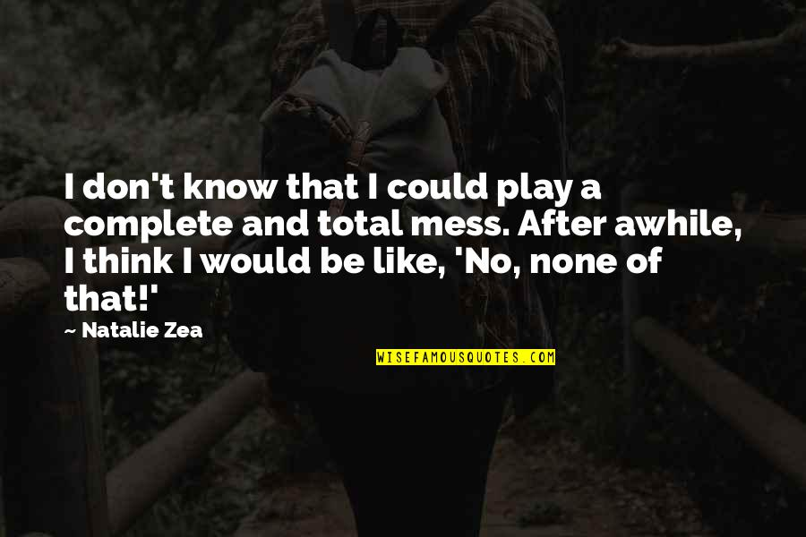 Zea Quotes By Natalie Zea: I don't know that I could play a