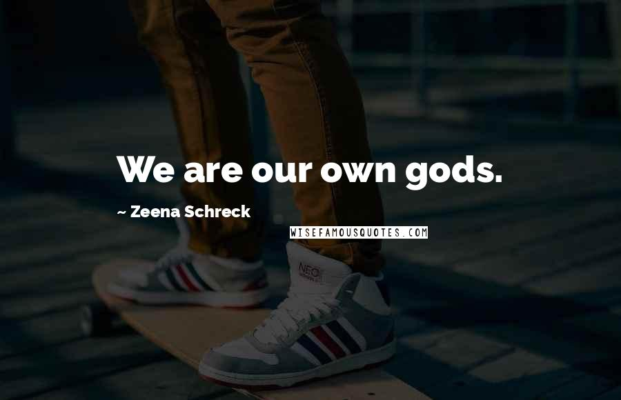 Zeena Schreck quotes: We are our own gods.