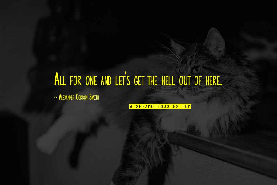 Zee's Quotes By Alexander Gordon Smith: All for one and let's get the hell