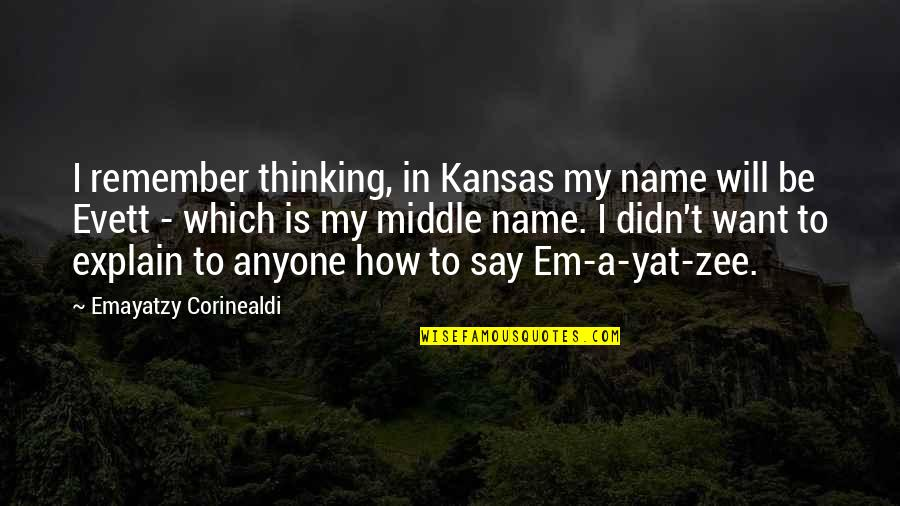 Zee's Quotes By Emayatzy Corinealdi: I remember thinking, in Kansas my name will