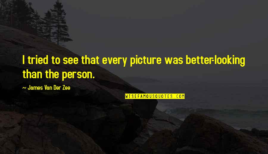 Zee's Quotes By James Van Der Zee: I tried to see that every picture was