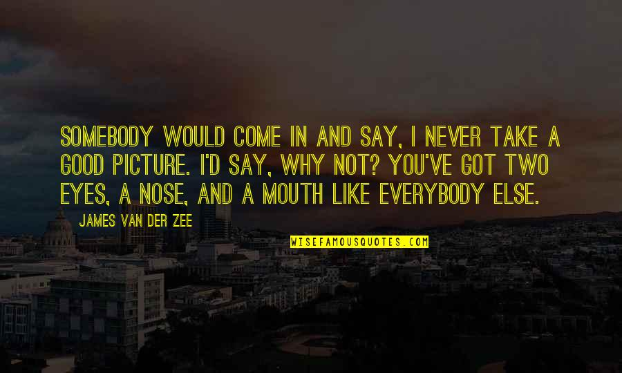 Zee's Quotes By James Van Der Zee: Somebody would come in and say, I never