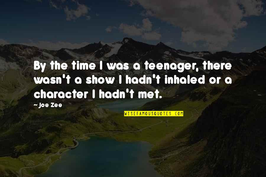 Zee's Quotes By Joe Zee: By the time I was a teenager, there