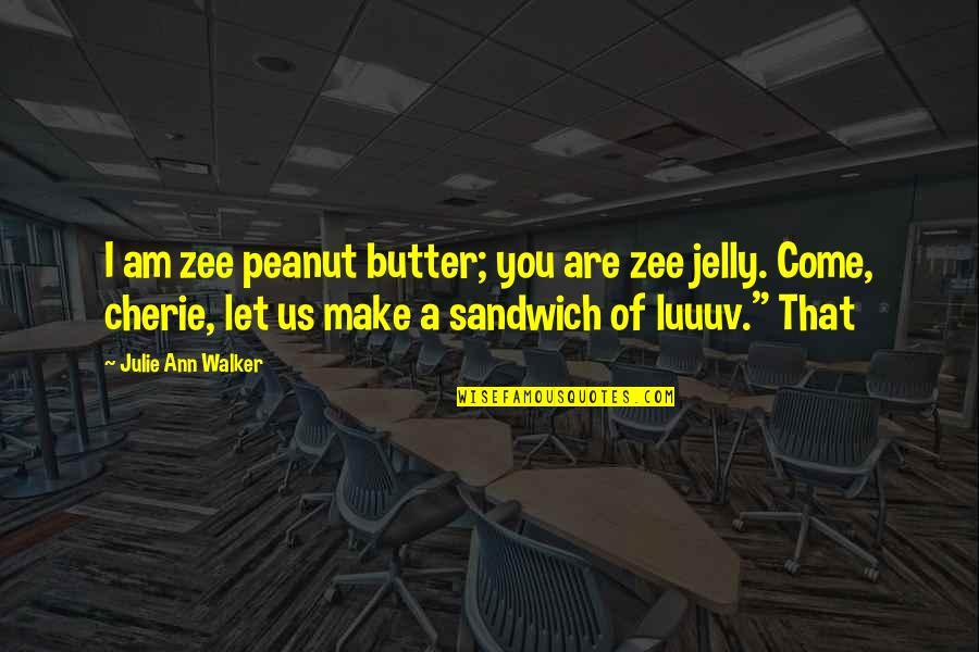 Zee's Quotes By Julie Ann Walker: I am zee peanut butter; you are zee