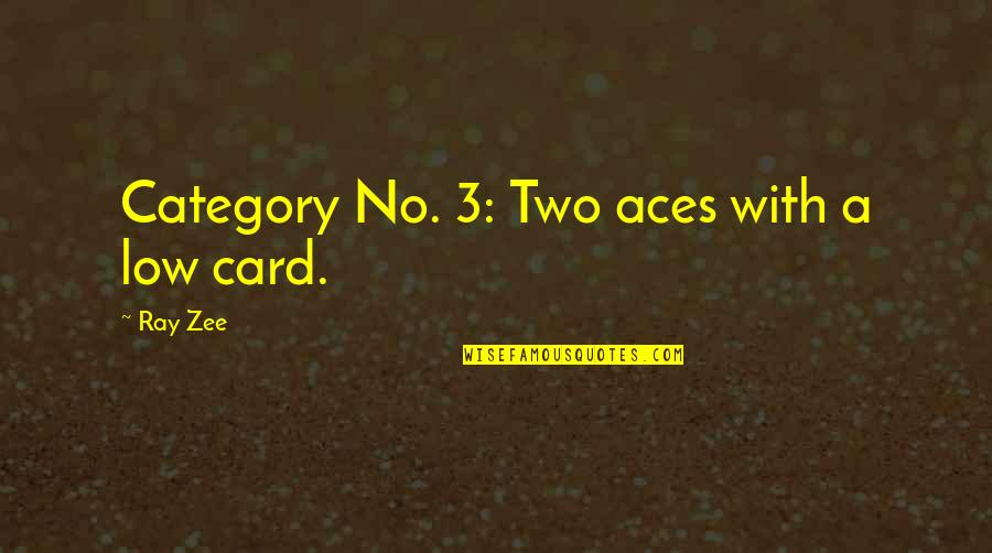Zee's Quotes By Ray Zee: Category No. 3: Two aces with a low