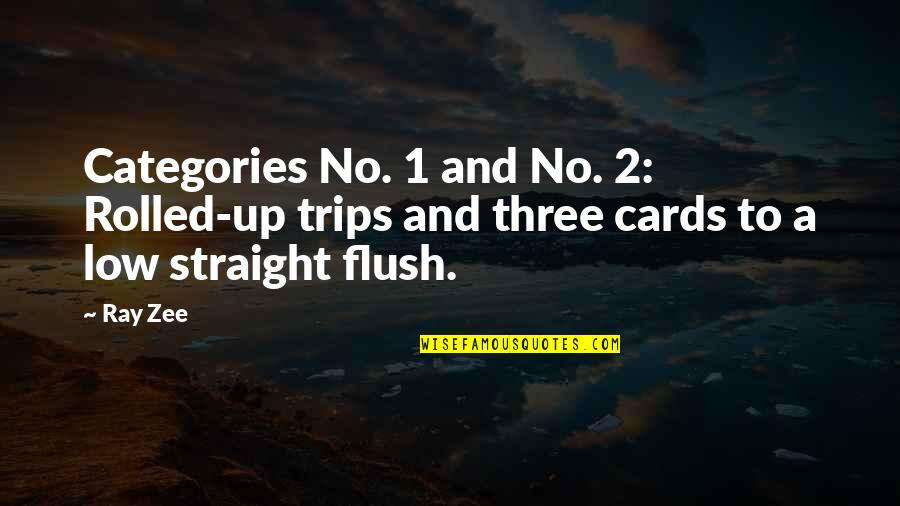 Zee's Quotes By Ray Zee: Categories No. 1 and No. 2: Rolled-up trips