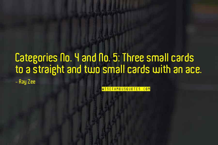 Zee's Quotes By Ray Zee: Categories No. 4 and No. 5: Three small