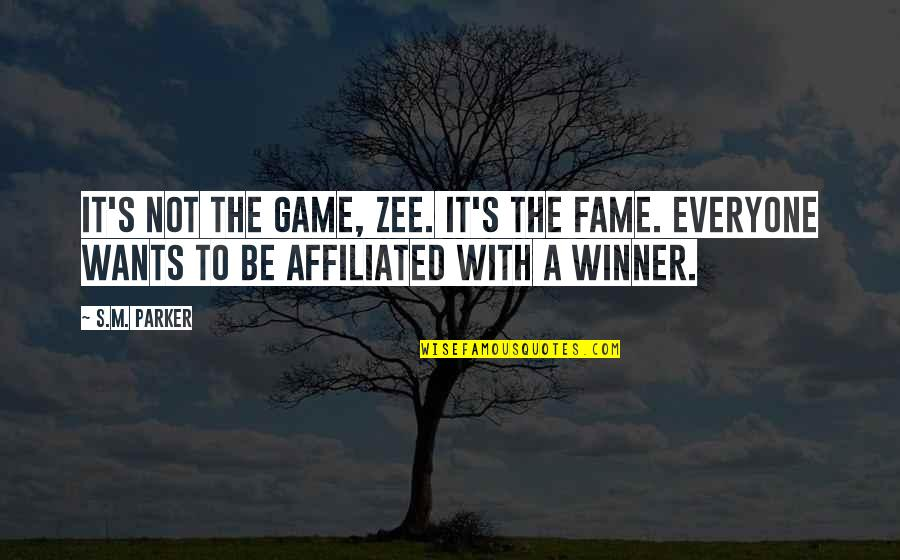 Zee's Quotes By S.M. Parker: It's not the game, Zee. It's the fame.