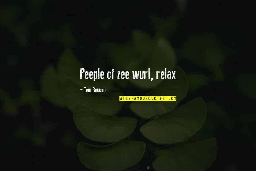 Zee's Quotes By Tom Robbins: Peeple of zee wurl, relax