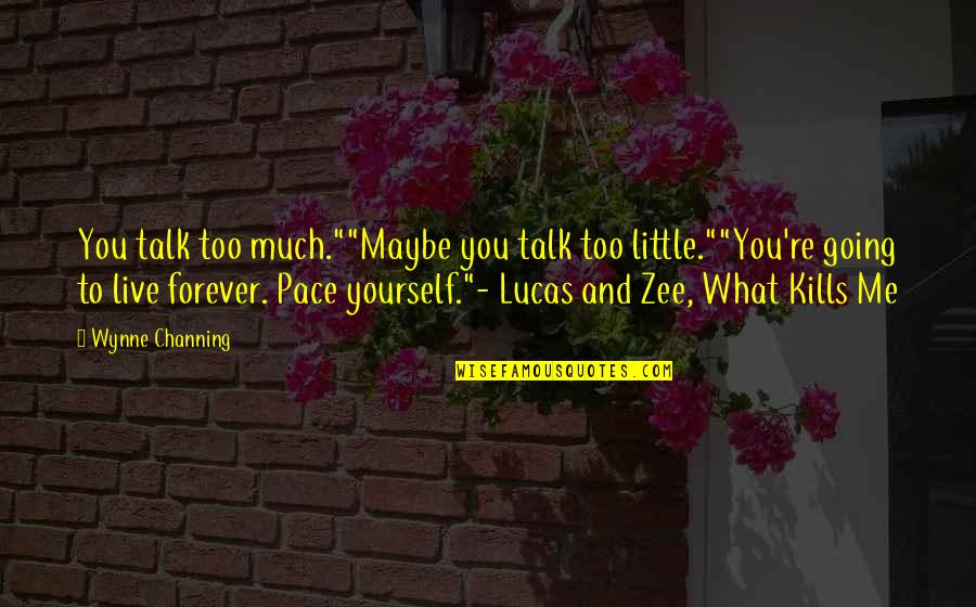 """Zee's Quotes By Wynne Channing: You talk too much.""""""""Maybe you talk too little.""""""""You're"""
