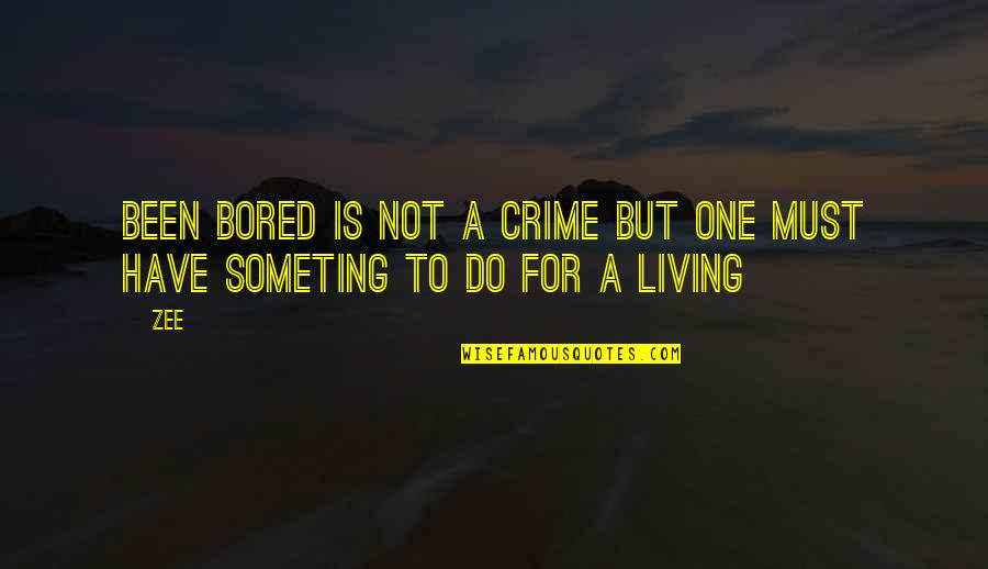Zee's Quotes By Zee: been bored is not a crime but one