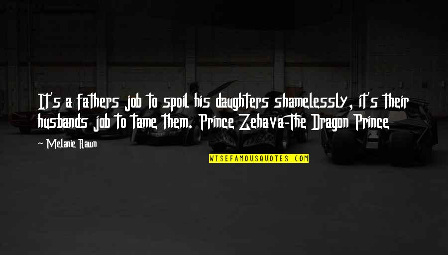 Zehava Quotes By Melanie Rawn: It's a fathers job to spoil his daughters
